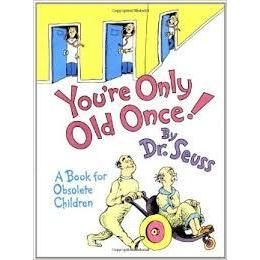 Dr. Seuss Book You\'re Only Old Once