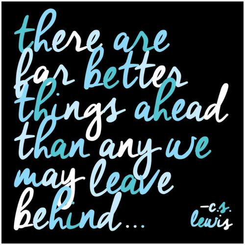 Any Occasion - There Are Far Better Things Ahead Than Any We May Leave Behind - C. S. Lewis