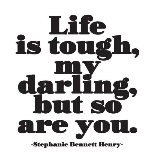 Any Occasion - Life Is Tought My Darling, But So Are You. - Stephanie Bennet Henry